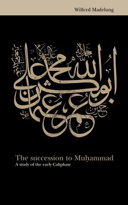 The Succession to Muhammad: A Study of the Early Caliphate - Madelung, Wilfred, and Madelung, Wilferd