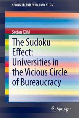 The Sudoku Effect: Universities in the Vicious Circle of Bureaucracy - Kuhl, Stefan