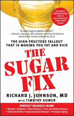 The Sugar Fix: The High-Fructose Fallout That Is Making You Fat and Sick - Johnson, Richard J, and Gower, Timothy