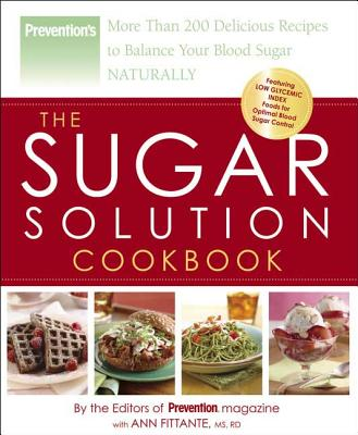 The Sugar Solution Cookbook: More Than 200 Delicious Recipes to Balance Your Blood Sugar Naturally - Ellis, Rosemary, and Fittante, Ann, and The Editors of Prevention