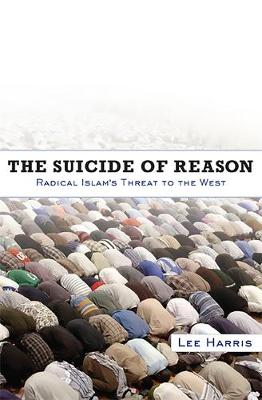 The Suicide of Reason: Radical Islam's Threat to the West - Harris, Lee