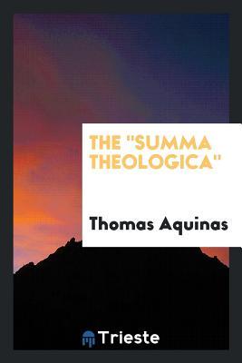 The Summa Theologica - Aquinas, Thomas, St.