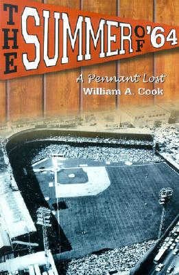 The Summer of '64: A Pennant Lost - Cook, William A