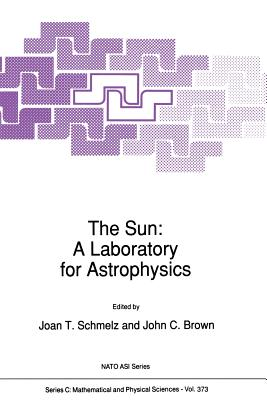 The Sun: A Laboratory for Astrophysics - Schmelz, J T (Editor), and Brown, Richard, PhD (Editor)