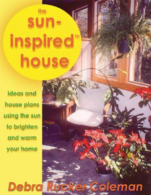 The Sun-Inspired House: House Designs Warmed and Brightened by the Sun - Coleman, Debra Rucker