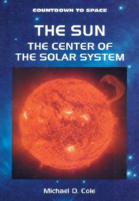 The Sun the Center of the Solar System - Cole, Michael D