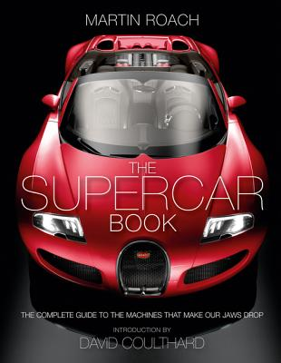 The Supercar Book: The Complete Guide to the Machines That Make Our Jaws Drop - Roach, Martin