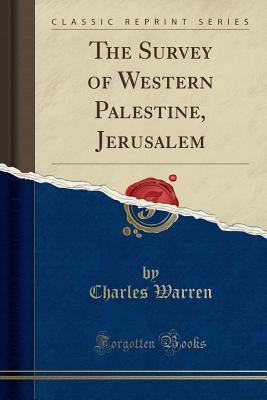 The Survey of Western Palestine, Jerusalem (Classic Reprint) - Warren, Charles