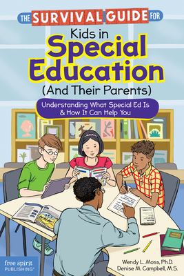The Survival Guide for Kids in Special Education (and Their Parents): Understanding What Special Ed Is & How It Can Help You - Moss, Wendy L, and Campbell, Denise M