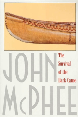The Survival of the Bark Canoe - McPhee, John