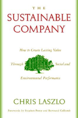The Sustainable Company: How to Create Lasting Value Through Social and Environmental Performance - Laszlo, Chris