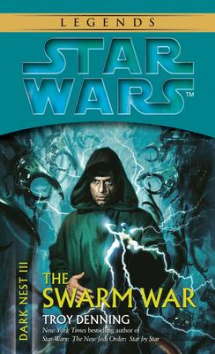 The Swarm War: Star Wars Legends (Dark Nest, Book III) - Denning, Troy