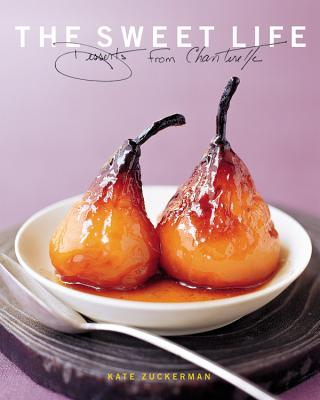 The Sweet Life: Desserts from Chanterelle - Zuckerman, Kate, and Rupp, Tina (Photographer)