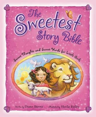 The Sweetest Story Bible: Sweet Thoughts and Sweet Words for Little Girls - Stortz, Diane