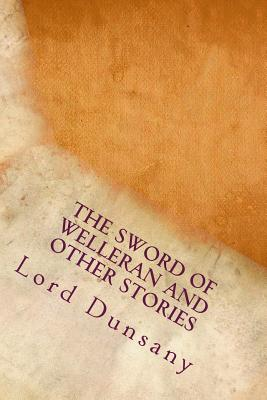 The Sword of Welleran and Other Stories - Dunsany, Lord