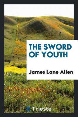 The Sword of Youth - Allen, James Lane