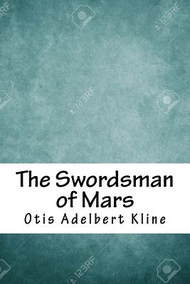 The Swordsman of Mars - Kline, Otis Adelbert