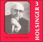 The Symphonic Wind Music of David R. Holsinger, Vol. 3: The Easter Symphony