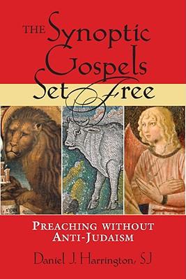 The Synoptic Gospels Set Free: Preaching Without Anti-Judaism - Harrington, Daniel J, S.J., PH.D.