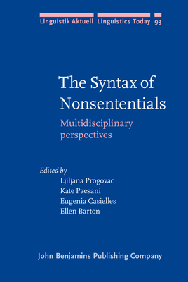 The Syntax of Nonsententials: Multidisciplinary Perspectives - Progovac, Ljiljana (Editor), and Paesani, Kate (Editor), and Casielles, Eugenia, Dr. (Editor)