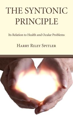 The Syntonic Principle: Its Relation to Health and Ocular Problems - Spitler, Harry Riley Dos, MS