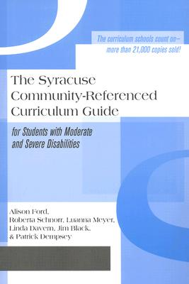 The Syracuse Community-Referenced Curriculum Guide for Students with Moderate and Severe Disabilities - Ford, Alison (Editor), and Black, Jim (Editor), and Schnorr, Roberta (Editor)