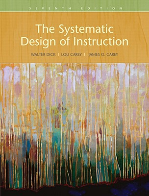 The Systematic Design of Instruction - Dick, Walter, and Carey, Lou, and Carey, James O