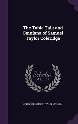 The Table Talk and Omniana of Samuel Taylor Coleridge - Coleridge, Samuel Taylor