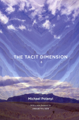 The Tacit Dimension - Polanyi, and Polanyi, Michael, and Sen, Amartya (Foreword by)