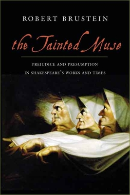 The Tainted Muse: Prejudice and Presumption in Shakespeare and His Time - Brustein, Robert