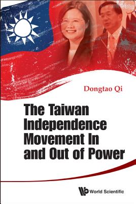The Taiwan Independence Movement In And Out Power - Qi, Dongtao
