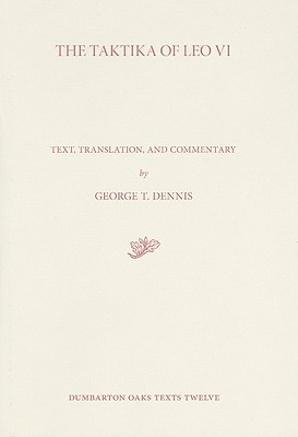The Taktika of Leo VI: Text, Translation, and Commentary - Dennis, George