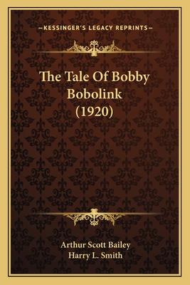 The Tale of Bobby Bobolink (1920) - Bailey, Arthur Scott