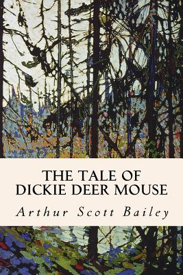 The Tale of Dickie Deer Mouse - Bailey, Arthur Scott