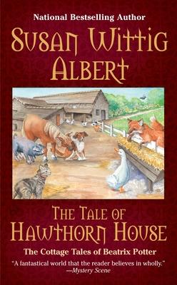 The Tale of Hawthorn House - Albert, Susan Wittig, Ph.D.