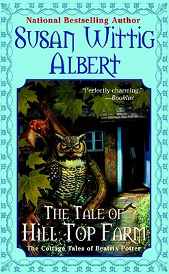 The Tale of Hill Top Farm - Albert, Susan Wittig, Ph.D.