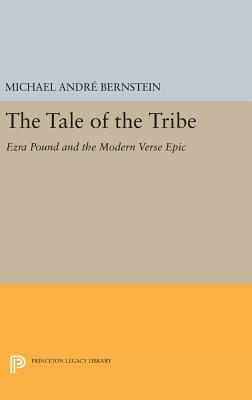 The Tale of the Tribe: Ezra Pound and the Modern Verse Epic - Bernstein, Michael Andre