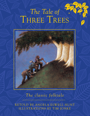 The Tale of Three Trees: A Traditional Folktale - Hunt, Angela Elwell