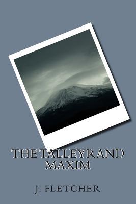 The Talleyrand Maxim - Fletcher, J S