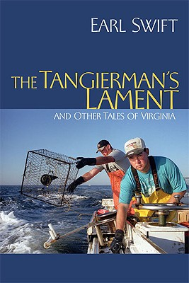 The Tangierman's Lament: And Other Tales of Virginia - Swift, Earl, Mr.
