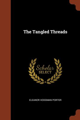 The Tangled Threads - Porter, Eleanor Hodgman