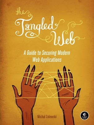 The Tangled Web: A Guide to Securing Modern Web Applications - Zalewski, Michal