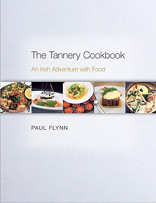 The Tannery Cookbook: An Irish Adventure with Food - Flynn, Paul, and Davis, Sally Kerr (Photographer)