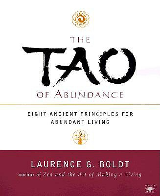 The Tao of Abundance: Eight Ancient Principles for Living Abundantly - Boldt, Laurence G