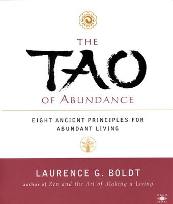 The Tao of Abundance: Eight Ancient Principles for Living Abundantly - Boldt, Laurence G