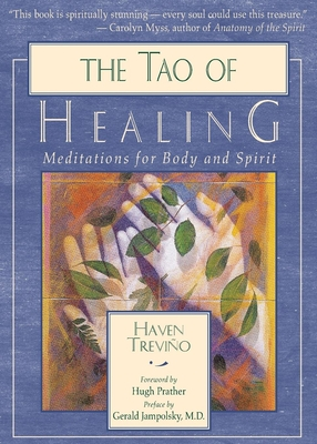 The Tao of Healing: Meditations for Body and Spirit - Trevino, Haven, and Jampolsky M D, Gerald G, M D (Foreword by)