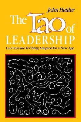 The Tao of Leadership: Lao Tzu's Tao Te Ching Adapted for a New Age - Heider, John