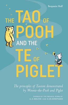 The Tao of Pooh & The Te of Piglet - Hoff, Benjamin