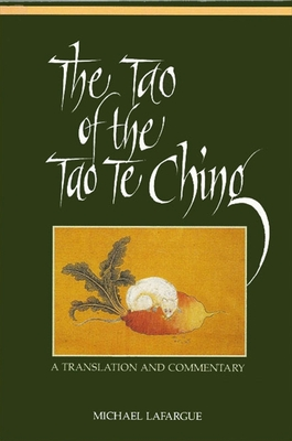 The Tao of the Tao Te Ching: A Translation and Commentary - Lafargue, Michael