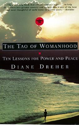 The Tao of Womanhood: Ten Lessons for Power and Peace - Dreher, Diane, PhD